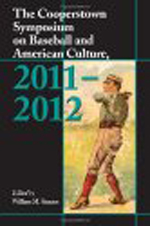 The Cooperstown Symposium on Baseball and American Culture, 2011-2012 By William M. Simons, ed.